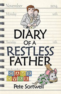 The Diary Of A Restless Father: months 10-15 (The Diary Of A Father Book 4) - Pete Sortwell