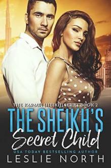 The Sheikh's Secret Child (The Karawi Sheikhs #2) - Leslie North