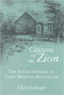 Citizens of Zion: The Social Origins of Camp Meeting Revivalism - Ellen Eslinger