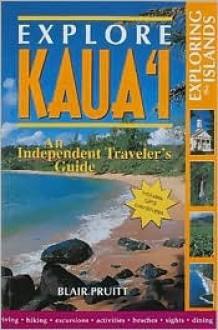 Explore Kauai: An Independent Traveler's Guide - Blair Pruitt