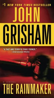 The Rainmaker: A Novel - John Grisham