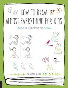 How to Draw Almost Everything for Kids - Naoko Sakamoto
