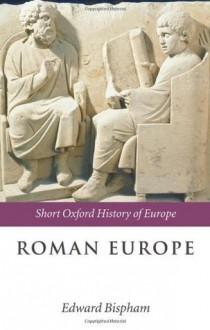 Roman Europe: 1000 BC-AD 400 (Short Oxford History of Europe) - Edward Bispham