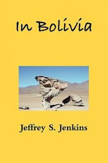 In Bolivia - Jeffrey S. Jenkins