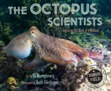 The Octopus Scientists - Sy Montgomery, Keith Ellenbogen