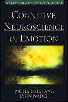 Cognitive Neuroscience of Emotion - Richard D. Lane, Lynn Nadel, Geoffrey Ahern