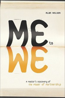 Me to We: A Pastor's Discovery of the Power of Partnership - Alan E. Nelson