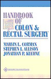 Handbook of Colon and Rectal Surgery - Marvin L. Corman