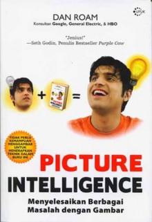Picture Intelligence: Menyelesaikan Berbagai Masalah dengan Gambar - Dan Roam