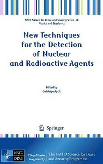 New Techniques for the Detection of Nuclear and Radioactive Agents - Gul Asiye Aycik