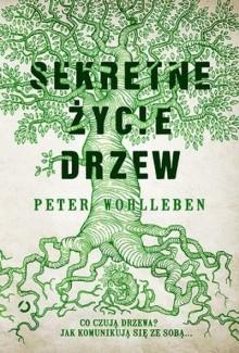 Sekretne życie drzew - Peter Wohlleben,Ewa Kochanowska
