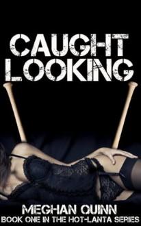 Caught Looking (Hot-Lanta Series) - Meghan Quinn