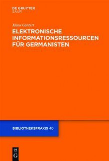 Elektronische Informationsressourcen Fur Germanisten - Klaus Gantert