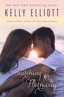 Searching for Harmony: A Boston Love Novel - Kelly Elliott