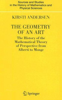 The Geometry of an Art: The History of the Mathematical Theory of Perspective from Alberti to Monge - Kirsti Andersen