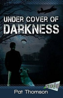 Under Cover of Darkness. by Pat Thomson - Pat Thomson