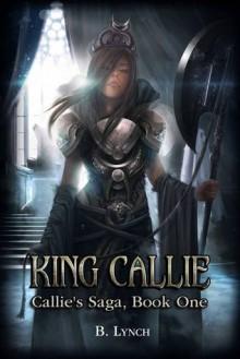 King Callie (Callie's Saga, #1) - B. Lynch