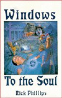 Windows to the soul: Healing the emotional body - Rick Phillips