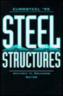 Steel Structures- Eurosteel '95: Proceedings of the 1st European Conference, Athens, 18-20 May 1995 - Anthony N. Kounadis