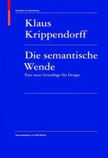 Die Semantische Wende: Eine Neue Grundlage Fur Design - Klaus H. Krippendorff