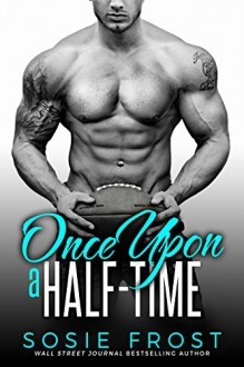 Once Upon A Half-Time: A Sports Romance - Sosie Frost