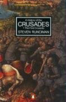A History of the Crusades Vol. 1. the First Crusade and the Foundation of the Kingdom of Jerusalem (Penguin History) (v. 1) - Steven Runciman