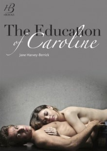 The Education of Caroline - Jane Harvey-Berrick