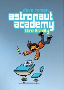 Astronaut Academy: Zero Gravity - Dave Roman