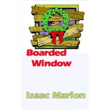 Boarded Window (Warm Bodies, #0.6) - Isaac Marion