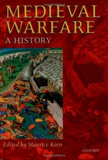 Medieval Warfare: A History -