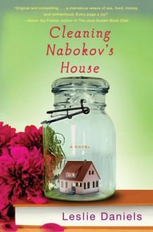 Cleaning Nabokov's House: A Novel - Leslie Daniels
