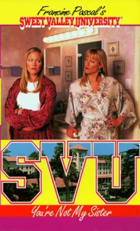 You're Not My Sister (Sweet Valley University(R)) - Francine Pascal