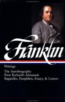 Writings - Benjamin Franklin, J.A. Leo Lemay