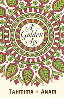 A Golden Age - Tahmima Anam
