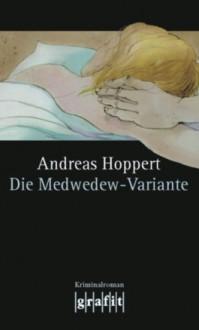 Die Medwedew-Variante - Andreas Hoppert