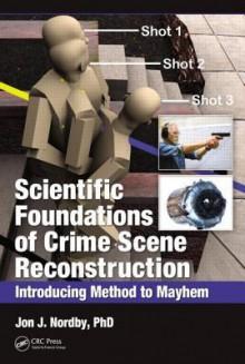 Gunshot and Stabbing Homicides: Applying Scientific Method to Crime Scene Reconstruction - Jon J. Nordby