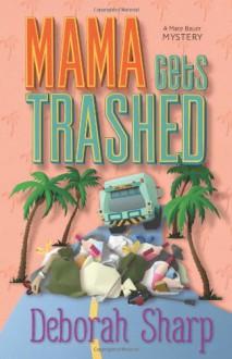 Mama Gets Trashed - Deborah Sharp