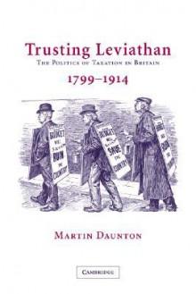 Trusting Leviathan - Martin Daunton