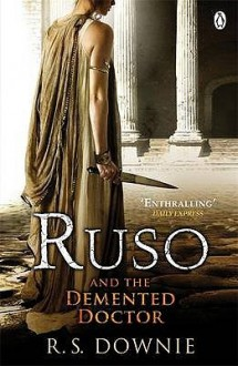 Ruso and the Demented Doctor - Ruth Downie, R.S. Downie