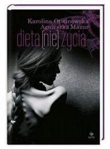 Dieta (nie) życia - Karolina Otwinowska, Agnieszka Mazur