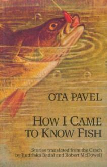 How I Came to Know Fish - Ota Pavel, Robert McDowell, Jindriska Badal