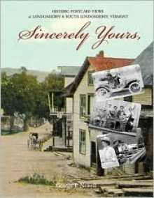 Sincerely Yours: Historical Postcards of Londonderry & South Londonderry, Vermont - George F. Newell, George Newell III, George F. Newell