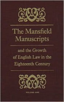 Mansfield Manuscripts and the Growth of English Law in the Eighteenth Century - James Oldham