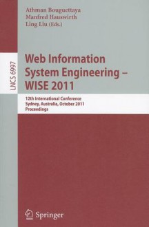 Web Information System Engineering - WISE 2011: 12th International Conference, Sydney, Australia, October 13-14, 2011, Proceedings - Athman Bouguettaya, Manfred Hauswirth, Ling Liu
