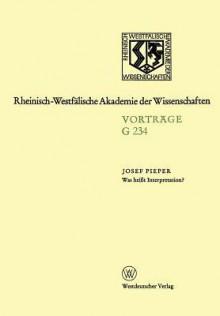 Was Heisst Interpretation?: [Leo Brandt Vortrag] - Josef Pieper