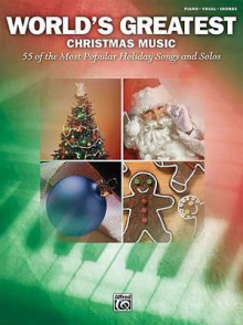 World's Greatest Christmas Music: 55 of the Most Popular Holiday Songs and Solos - Alfred A. Knopf Publishing Company
