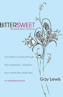 Bittersweet: The Restoration Continues - Gay Lewis
