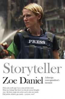 Storyteller: A foreign correspondent's memoir - Zoe Daniel