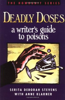 Deadly Doses: A Writer's Guide to Poisons - Anne Klarner,Serita Stevens