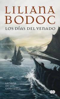 Los Días Del Venado (La Saga De Los Confines, #1) - Liliana Bodoc
